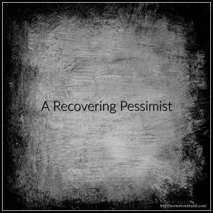 Recovering Pessimist