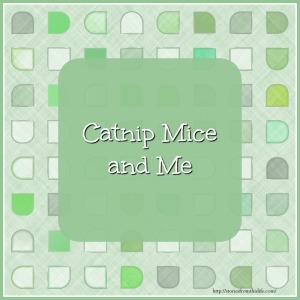 Catnip Mice and Me