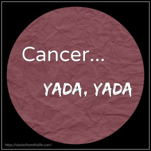 cancer-yada-yada